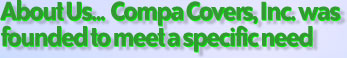 About Us... Compa Covers, Inc. was founded to meet a specific need.